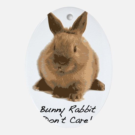 Bunny Rabbit Dont Care! Oval Ornament