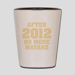 after-mayans Shot Glass