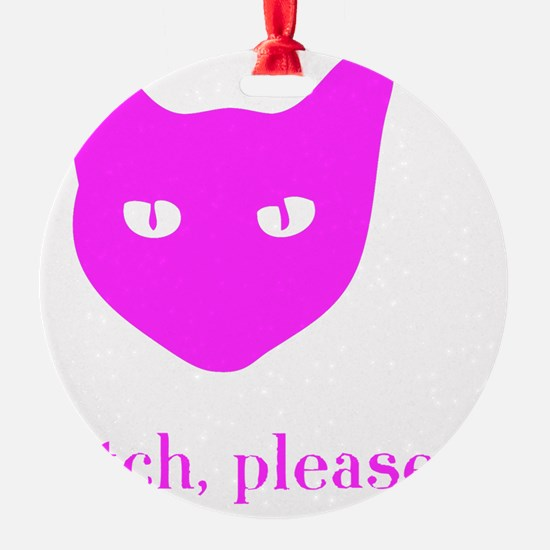 bitch please pink Ornament