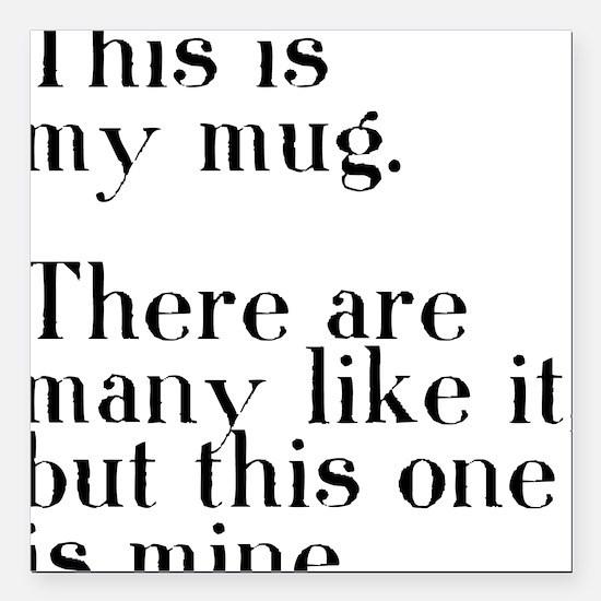 """my mug Square Car Magnet 3"""" x 3"""""""