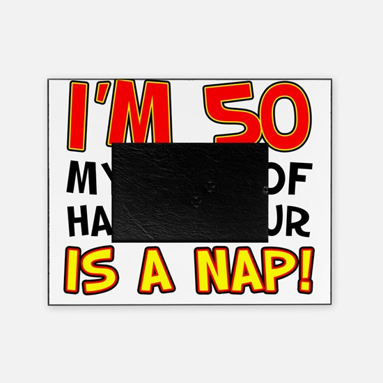 Im 50 Happy Hour Nap Picture Frame