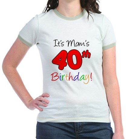 Moms 40th Birthday Jr. Ringer T-Shirt