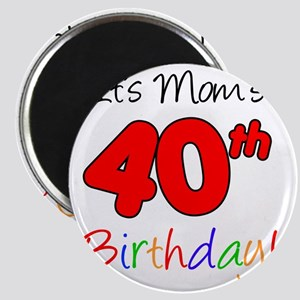 Moms 40th Birthday Magnet