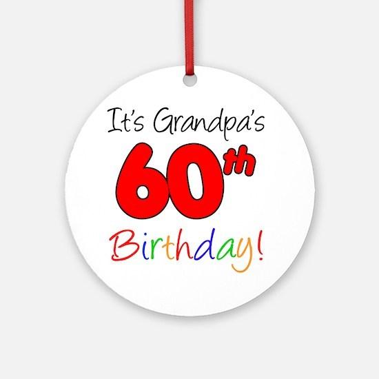 Its Grandpas 60th Birthday Round Ornament