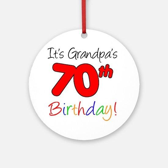 Its Grandpas 70th Birthday Round Ornament