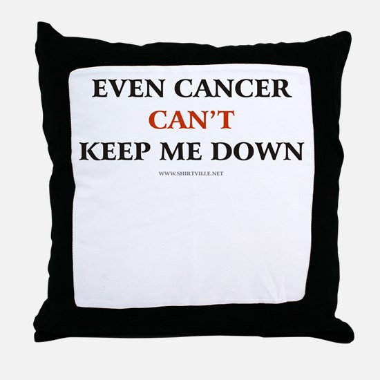 Even CANCER can't keep me dow Throw Pillow