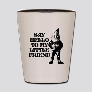 sayhellotomylittlefriend Shot Glass
