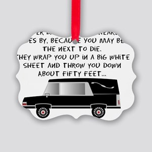 Never laugh when a hearse goes by Picture Ornament