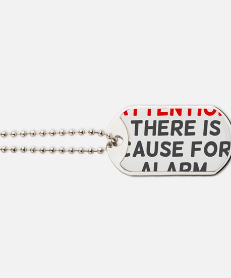 Cause For Alarm Dog Tags