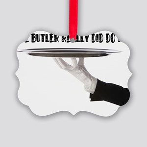 Its always the butler! Picture Ornament