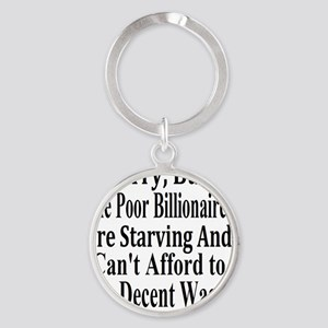Billionaires are Starving Cant Affo Round Keychain