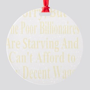 Billionaires Cant Afford Wages Tshi Round Ornament