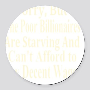 Billionaires Cant Afford Wages Ts Round Car Magnet
