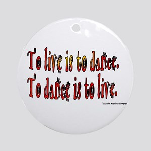 To Dance is to Live Ornament (Round)