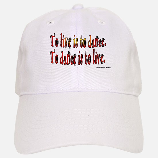 To Dance is to Live Baseball Baseball Cap