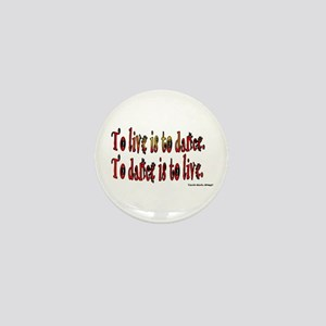 To Dance is to Live Mini Button