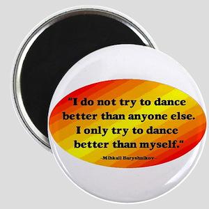 Dance Better than Myself Magnet