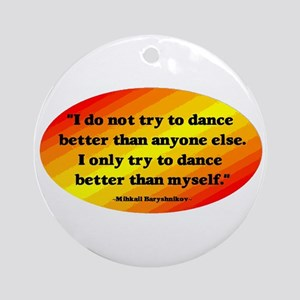 Dance Better than Myself Ornament (Round)
