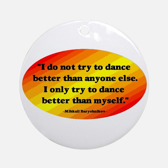 Dance Better than Myself Ornament (Round)