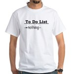 To Do List: Nothing Humor White T-Shirt