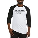 To Do List: Nothing Humor Baseball Jersey