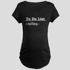 To Do List: Nothing Humor Maternity Dark T-Shirt