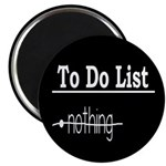 To Do List: Nothing Humor Magnet