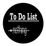 To Do List: Nothing Humor Round Car Magnet