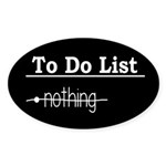 To Do List: Nothing Humor Sticker (Oval)