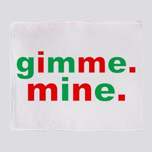 Gimme Mine Throw Blanket