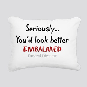 Seriously youd look bett Rectangular Canvas Pillow