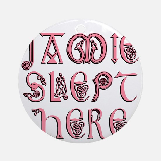 Jamie_slept_here2 Round Ornament