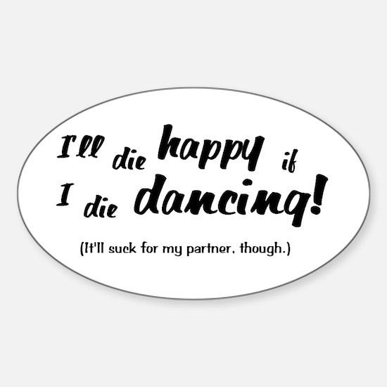 I'll Die Happy if I Die Dancing Sticker (Oval)