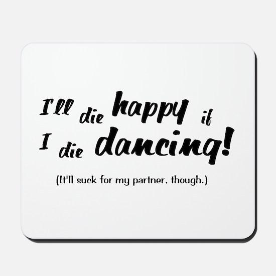 I'll Die Happy if I Die Dancing Mousepad
