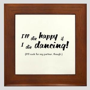 I'll Die Happy if I Die Dancing Framed Tile