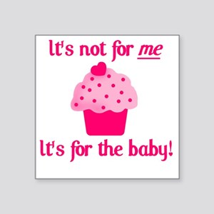 "for the baby Square Sticker 3"" x 3"""