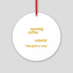 coffeecrapdrk Round Ornament