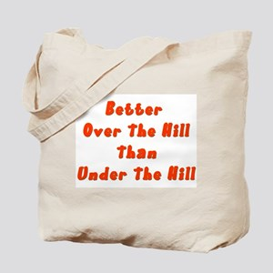 Over the Hill not Under Tote Bag