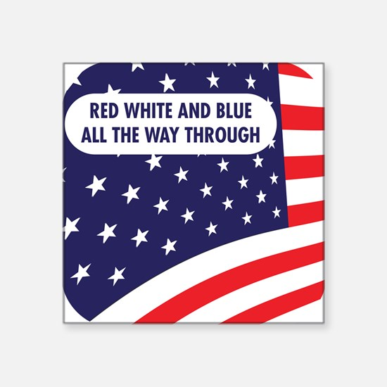 "Red White and Blue all the  Square Sticker 3"" x 3"""