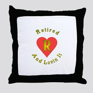 Retired and lovin It.:-) Throw Pillow
