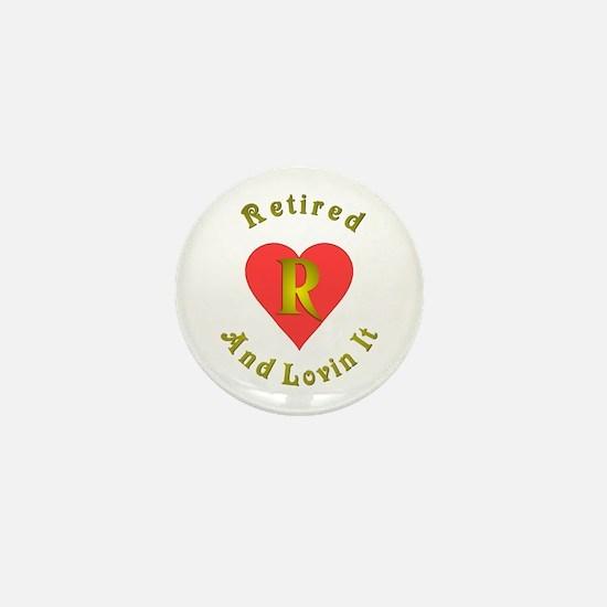 Retired and lovin It.:-) Mini Button