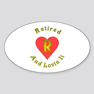 Retired and lovin It.:-) Oval Sticker