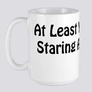 at least youre not staring at my tits Large Mug
