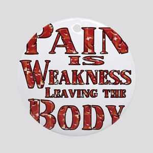 Pain is Weaknes Leaving the Body Round Ornament