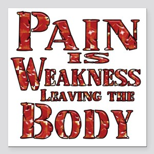 "Pain is Weaknes Leaving  Square Car Magnet 3"" x 3"""
