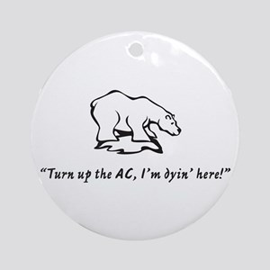 Turn up the AC, I'm dyin' her Ornament (Round)