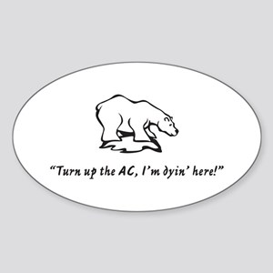 Turn up the AC, I'm dyin' her Oval Sticker