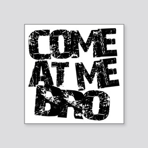 "comeatmebro2 Square Sticker 3"" x 3"""