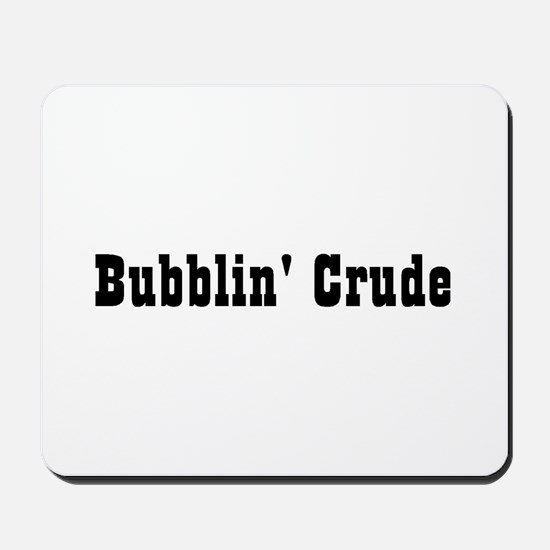 Bubbin' Crude Mousepad