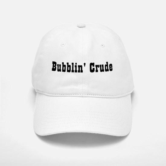 Bubbin' Crude Baseball Baseball Cap